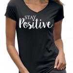 Stay positive t-hirts