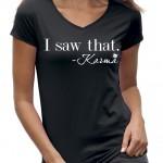 I saw That karma it girl t-shirt