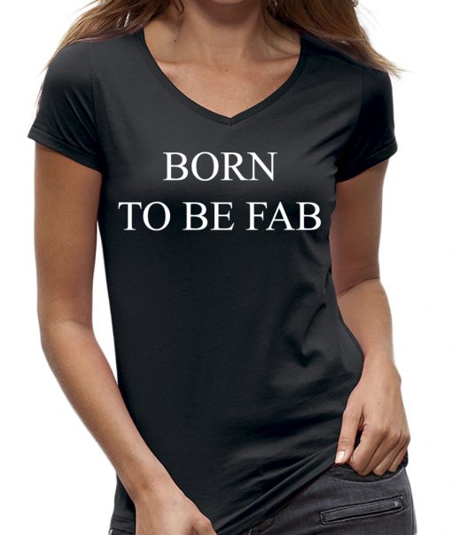 Born to be fab t-shirt